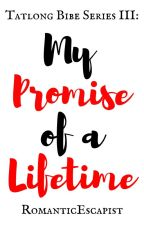 My Promise Of A Lifetime[COMPLETED] by RomanticEscapist