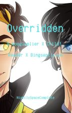Overridden: A Googleplier X Child! Reader X Bingsepticeye (Slow Updates) by BloodyNightSky