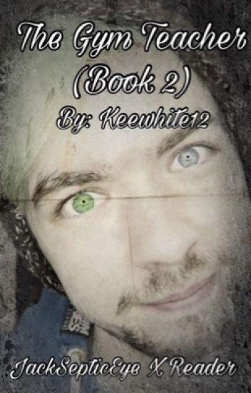 The gym teacher (book 2)(JacksepticeyeXReaderXPewdiepie)