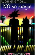 Con el amor NO se juega (Goku × Vegeta) by ZAmbicion
