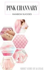 PINK CHANNARY | Rainbow Suicides by katbarsblog