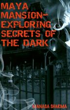 Maya Mansion- Exploring Secrets Of The Dark? by manasa237