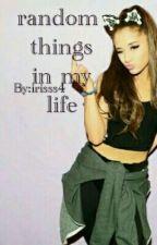 Random Things In My Life ✔️ by xboysQueen