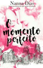 O Momento Perfeito (EM PAUSA!) by NannaDias