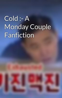 Cold :- A Monday Couple Fanfiction