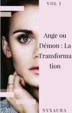 Ange ou Démon : La Transformation (Va être retravaillé) by Nyxaura