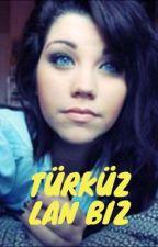 Türküz Lan Biz! by ecesalih