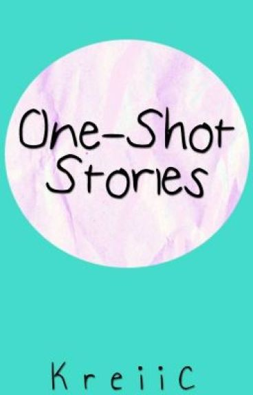 ~ONE SHOT STORIES... ~ by KreiiC