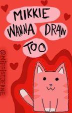 Mikkie Wanna Draw Too by miffiestjerne
