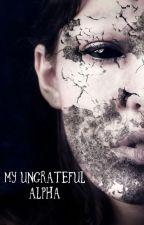 My Ungrateful Alpha by fckinfox