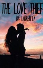 The Love Thief by LaurenLy6