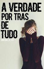 A Verdade Por Trás De TUDO by Becka_H_121