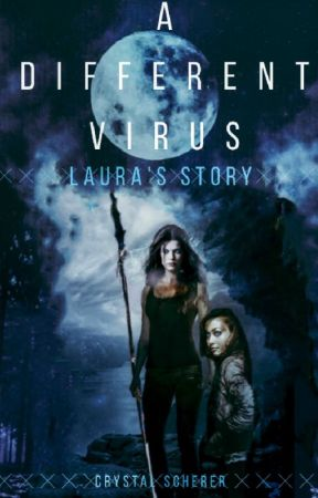 A Different Virus - Laura's Story by CrystalScherer