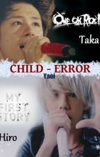 Child - Error (Taka x Hiro) One ok Rock x My first Story__ Yaoi__ one shot by corinagelvis04