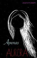 Apenas Aurora. by fucking_aurora
