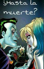 ¿Hasta La Muerte? (Harley & Joker) by mily182