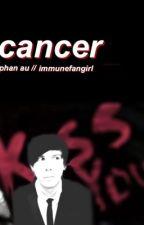 cancer // phan au by immunefangirl
