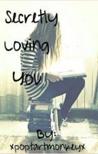 Secretly Loving You by xpoptartmonkeyx