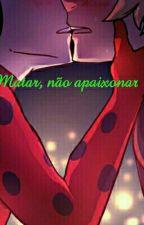Matar, não apaixonar! by AnaSoares18