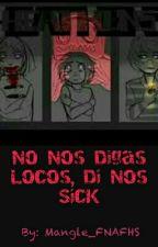 No Nos Digas Locos, Di Nos Sick (FNAFHS SICK) by Katth-Chan
