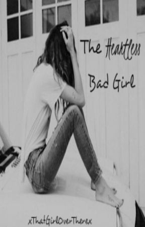 The Heartless Bad Girl by xThatGirlOverTherex