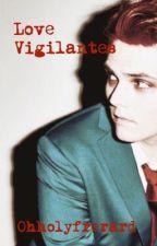 Love Vigilantes (Frerard) •AU• by ohholyfrerard