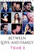 Between Love and Family Tome 2 [ TERMINER ] by KenzaMikaelson