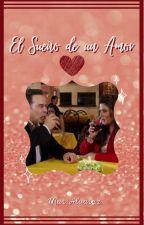 El Sueño De Un Amor by MarAlvarez12