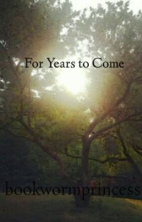 For Years to Come by bookwormprincess