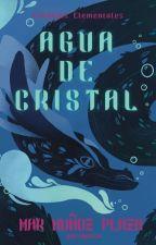 Crónicas Elementales 2: Agua de Cristal. © [Borrador] by SongBird_ofthe_End