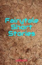 Fairytale Short Stories by coffee14