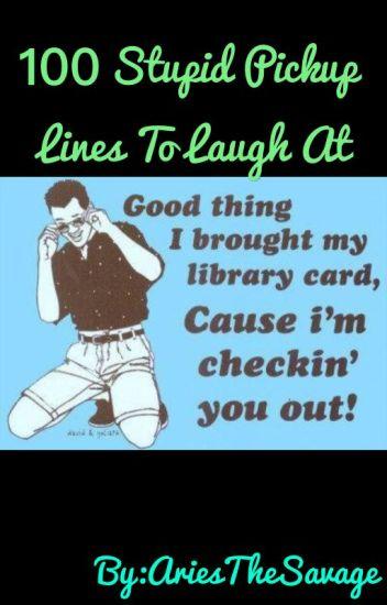 100 Stupid Pick up lines to laugh at - RandomLittleDevil
