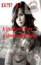 A Vampire's Love A Werewolf's Mate by kat97_m
