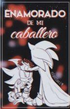ENAMORADO DE MI CABALLERO by elyurias19