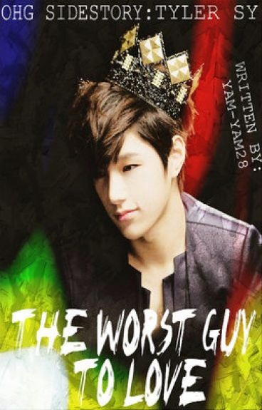 [ OHG SIDESTORY- Tyler Sy ] : The Worst Guy To Love by Yam-Yam28