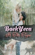 BaekYeon Is The Type by Baeekkie