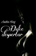 Dulce Despertar by AustenKing