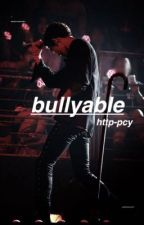 bullyable |•chanbaek by http-pcy
