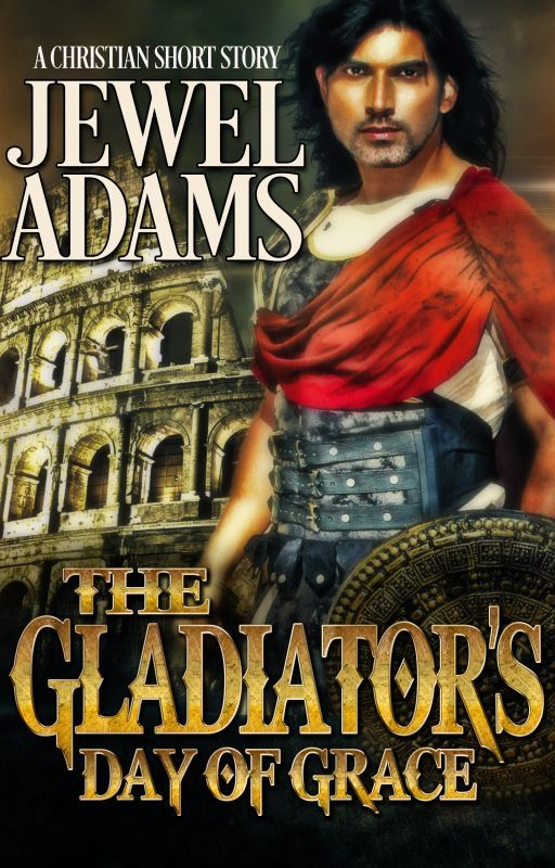 The Gladiator's Day of Grace - A Christian Short Story by jewela
