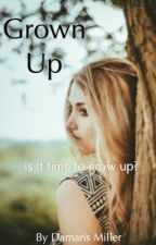 Grown Up (Taylor Swift Fanfic)  by damarismiller
