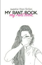 My rant book  by sweeter-than-fiction