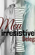 Meu Irresistível delegado. by Naianysantos
