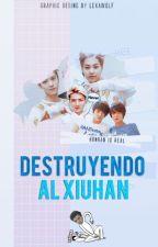 × DESTRUYENDO AL XIUHAN × (Hunhan) by LexaWolf