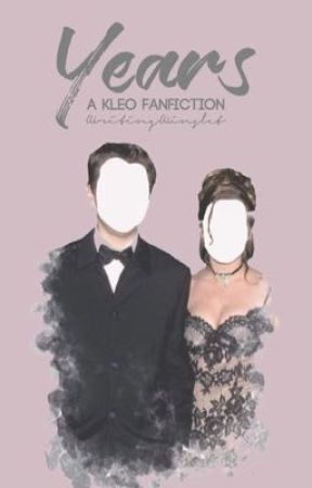 Years: A Kleo Fanfiction  by WritingWinslet