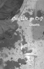 Can Life go On? by Diva96
