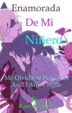 Me Enamore De Mi Niñero by KarenColin8