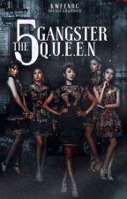 THE 5   Gangster Queen  by sakura_134