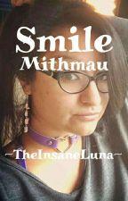 Smile |Mithmau| by TheInsaneLuna