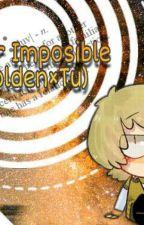 Amor Imposible... (Golden × Tu) [[TERMINADA]] by -KikiCyan-
