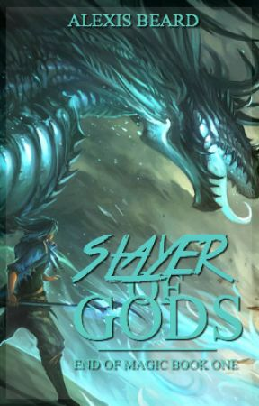 Slayer of Gods (End of Magic Book One) by AlexisBeard